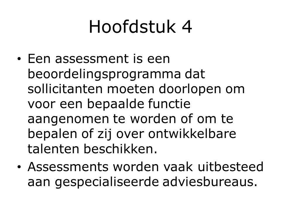 Hoofdstuk 4 Een assessment is een beoordelingsprogramma dat sollicitanten moeten doorlopen om voor een bepaalde functie aangenomen te worden of om te bepalen of zij over ontwikkelbare talenten beschikken.