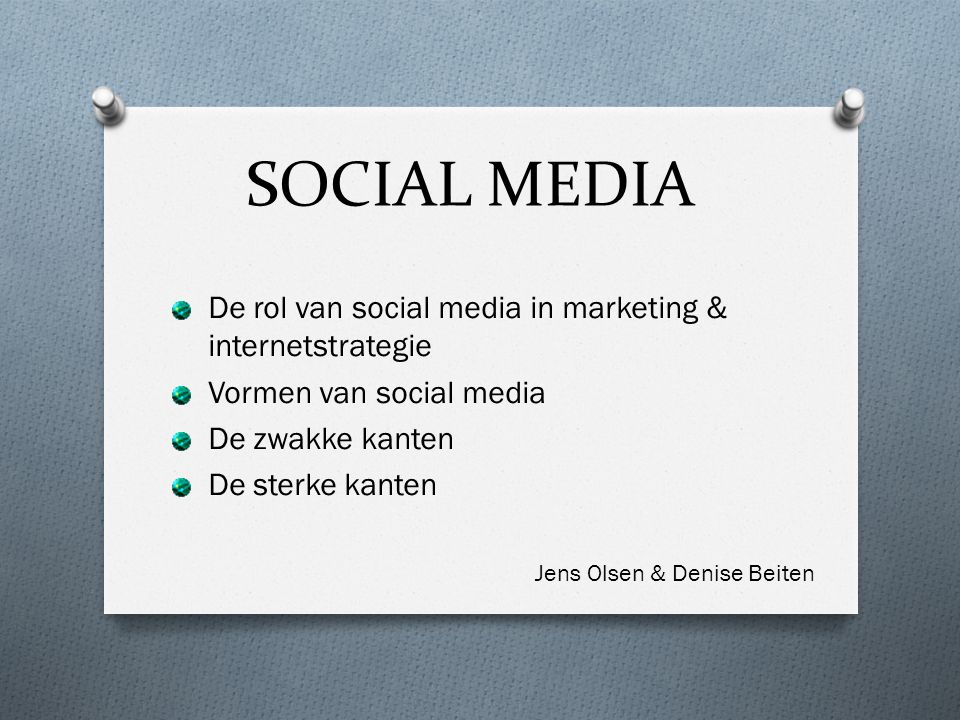 SOCIAL MEDIA De rol van social media in marketing & internetstrategie Vormen van social media De zwakke kanten De sterke kanten Jens Olsen & Denise Be