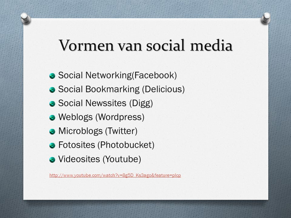 Vormen van social media Social Networking(Facebook) Social Bookmarking (Delicious) Social Newssites (Digg) Weblogs (Wordpress) Microblogs (Twitter) Fo