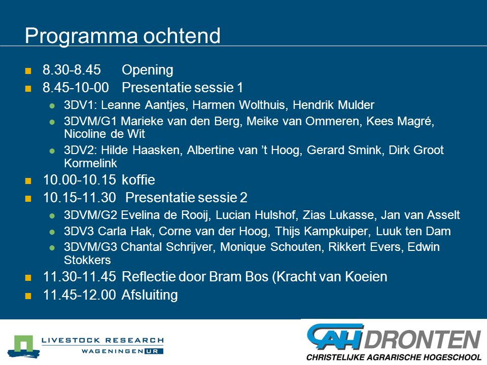 Programma ochtend 8.30-8.45Opening 8.45-10-00Presentatie sessie 1 3DV1: Leanne Aantjes, Harmen Wolthuis, Hendrik Mulder 3DVM/G1 Marieke van den Berg,