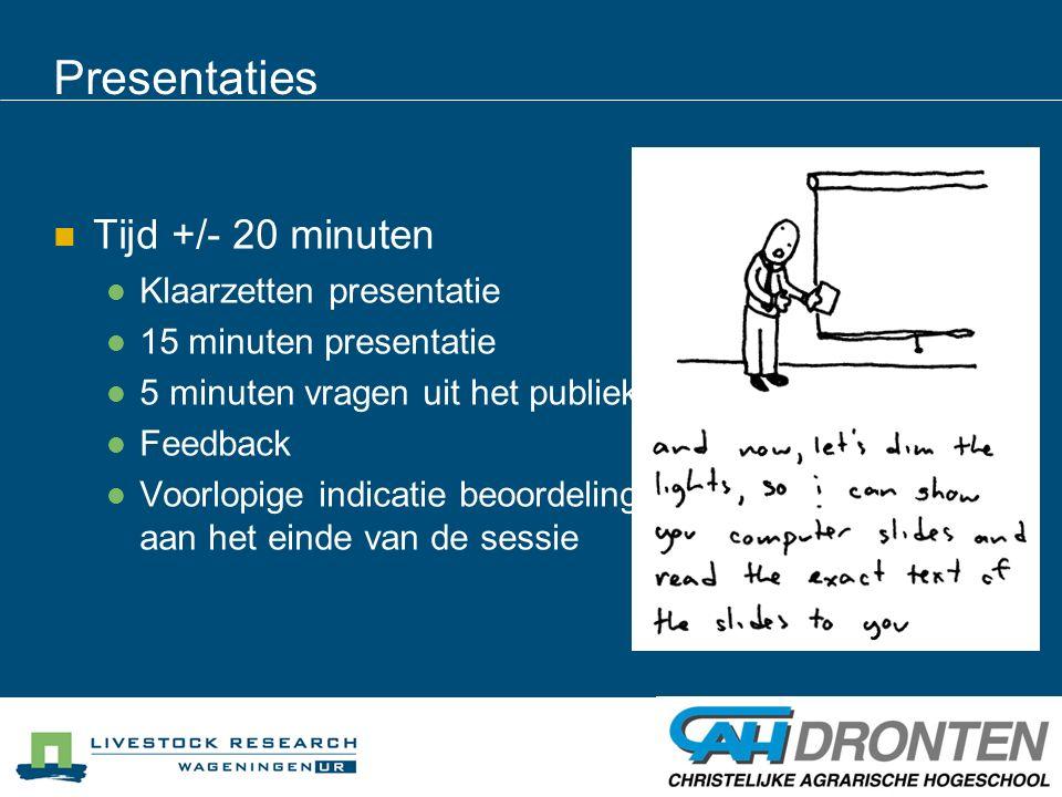 Presentaties Tijd +/- 20 minuten Klaarzetten presentatie 15 minuten presentatie 5 minuten vragen uit het publiek Feedback Voorlopige indicatie beoorde