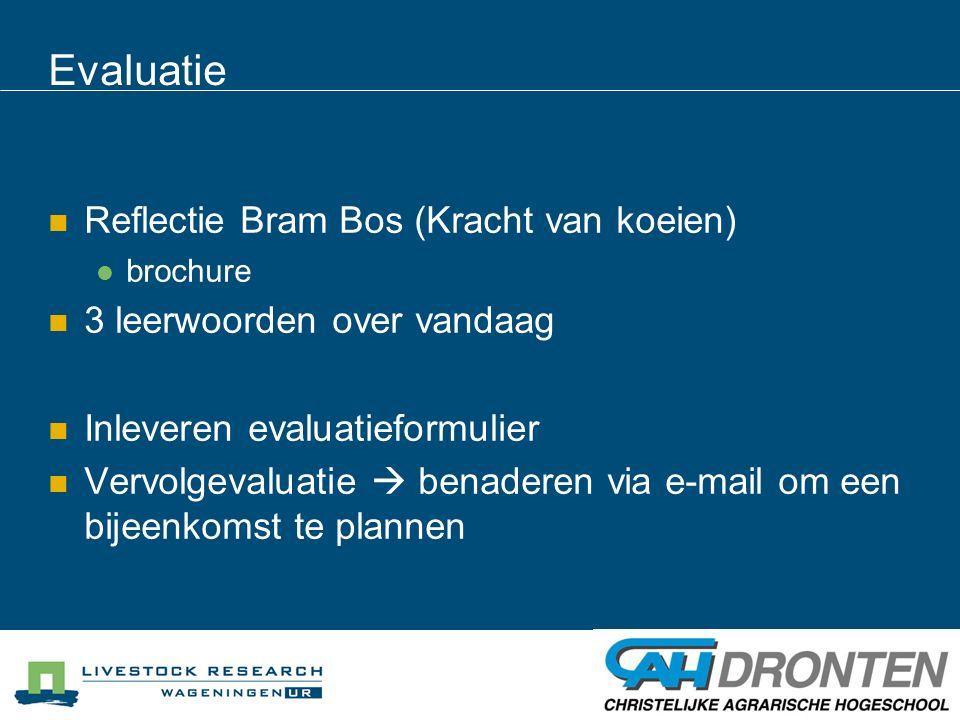 Evaluatie Reflectie Bram Bos (Kracht van koeien) brochure 3 leerwoorden over vandaag Inleveren evaluatieformulier Vervolgevaluatie  benaderen via e-m