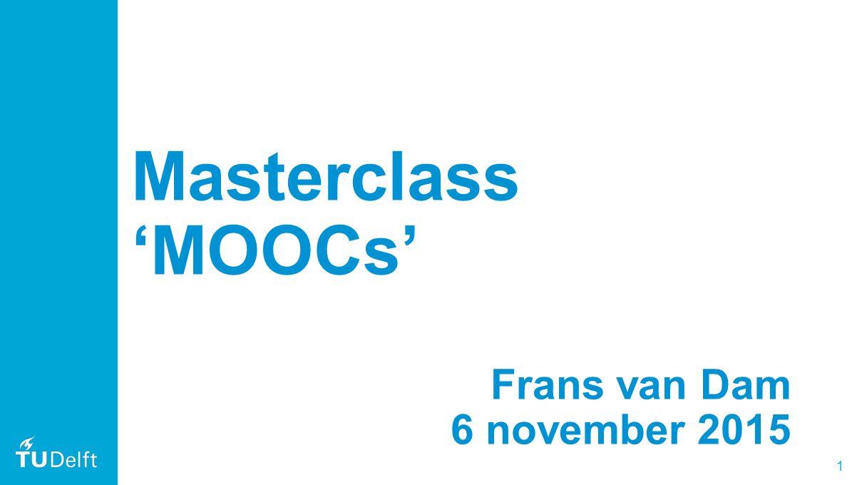 1 Masterclass 'MOOCs' Frans van Dam 6 november 2015
