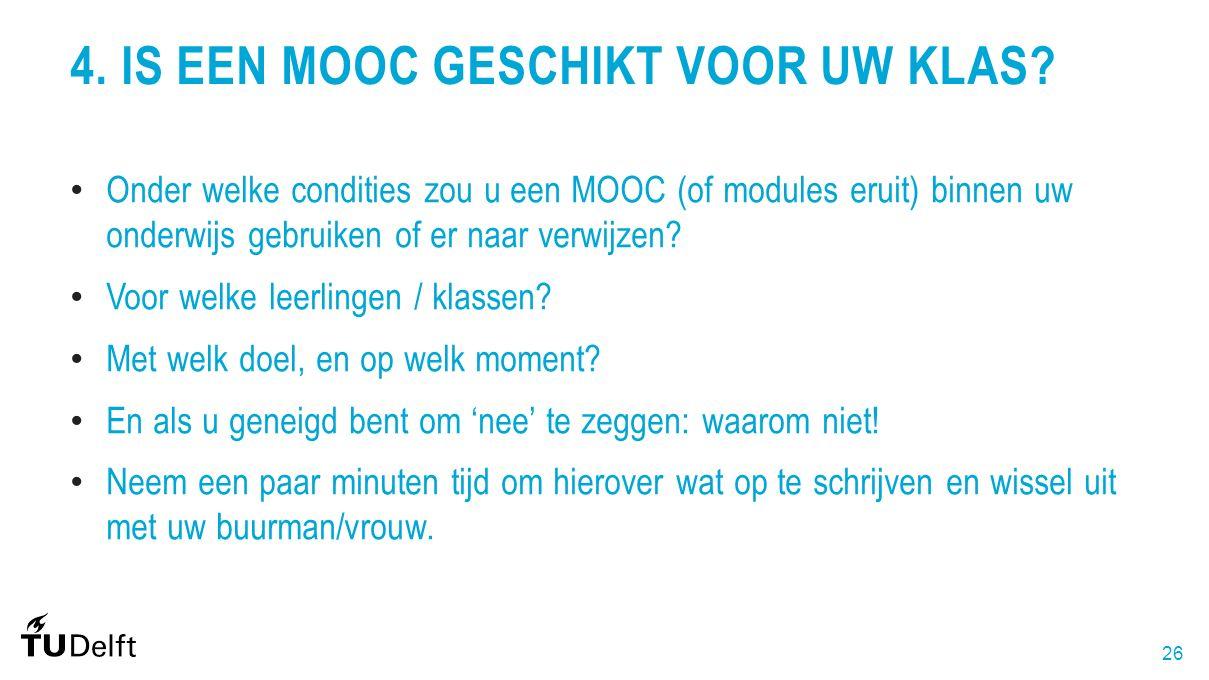 26 4. IS EEN MOOC GESCHIKT VOOR UW KLAS? Onder welke condities zou u een MOOC (of modules eruit) binnen uw onderwijs gebruiken of er naar verwijzen? V