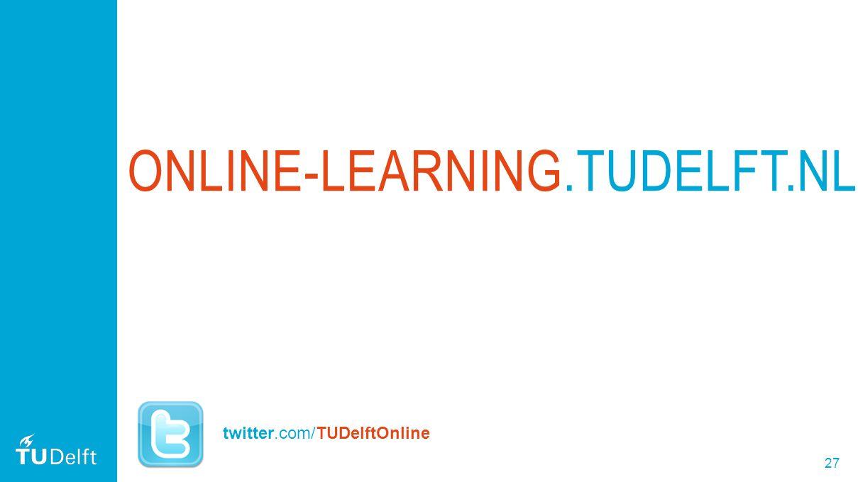 27 ONLINE-LEARNING.TUDELFT.NL twitter.com/TUDelftOnline