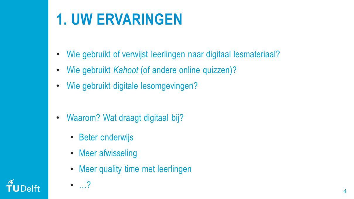 4 1. UW ERVARINGEN Wie gebruikt of verwijst leerlingen naar digitaal lesmateriaal? Wie gebruikt Kahoot (of andere online quizzen)? Wie gebruikt digita