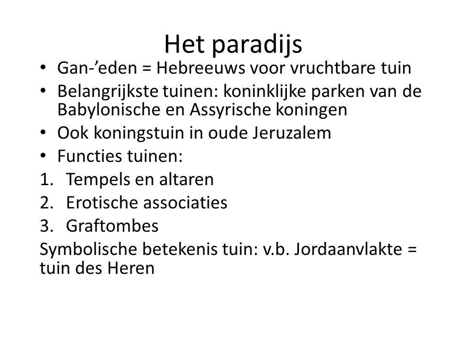 Het paradijs Gan-'eden = Hebreeuws voor vruchtbare tuin Belangrijkste tuinen: koninklijke parken van de Babylonische en Assyrische koningen Ook koning
