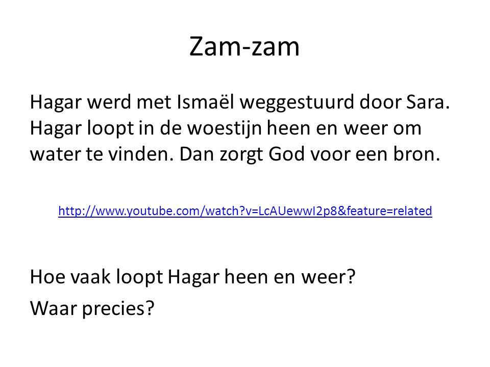Zam-zam Hagar werd met Ismaël weggestuurd door Sara. Hagar loopt in de woestijn heen en weer om water te vinden. Dan zorgt God voor een bron. http://w