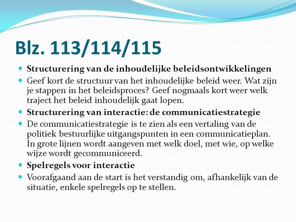 Blz. 113/114/115 Structurering van de inhoudelijke beleidsontwikkelingen Geef kort de structuur van het inhoudelijke beleid weer. Wat zijn je stappen