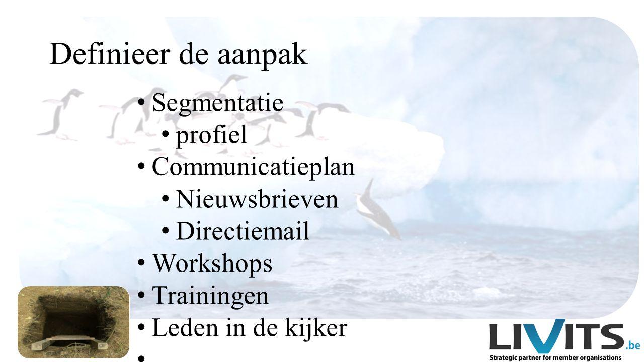 Segmentatie profiel Communicatieplan Nieuwsbrieven Directiemail Workshops Trainingen Leden in de kijker …