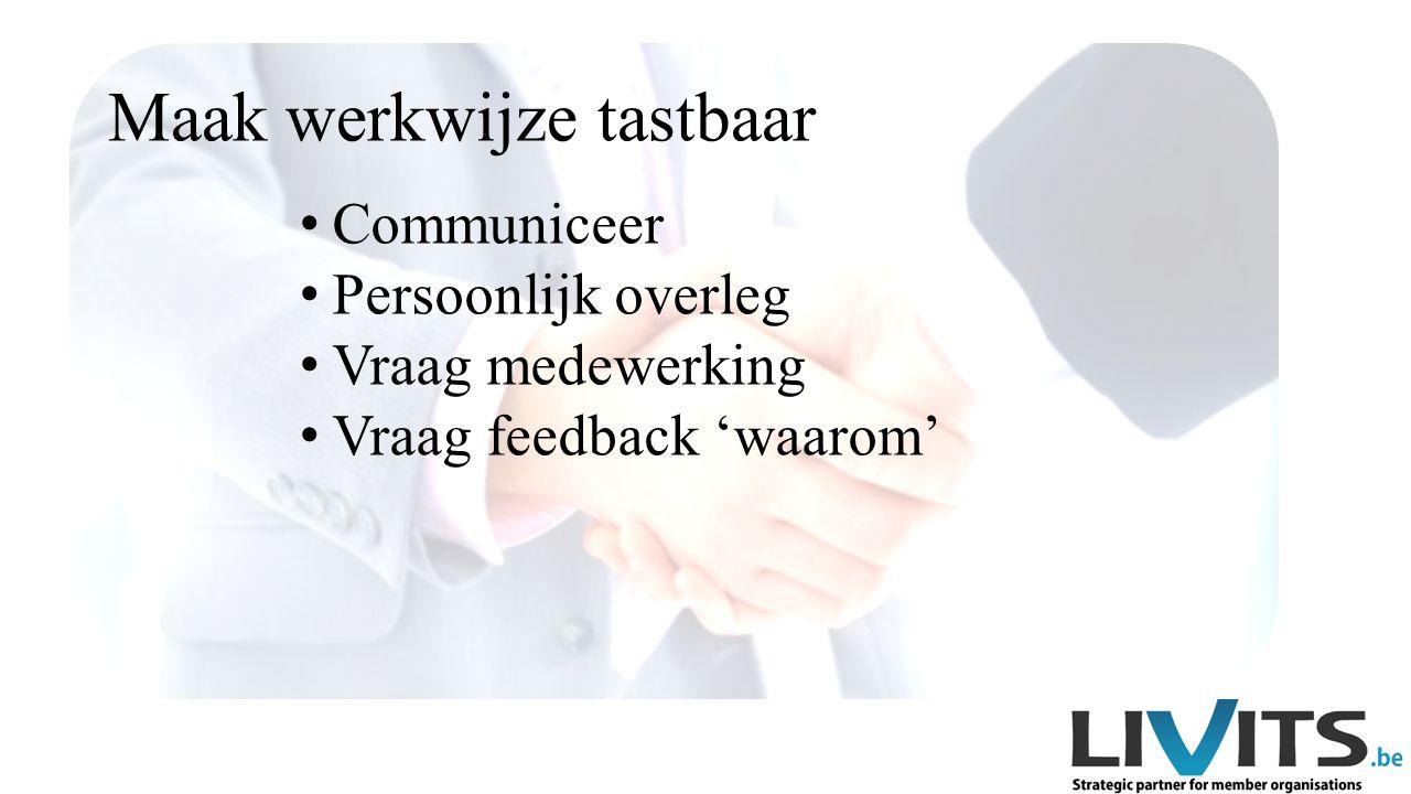 Communiceer Persoonlijk overleg Vraag medewerking Vraag feedback 'waarom'