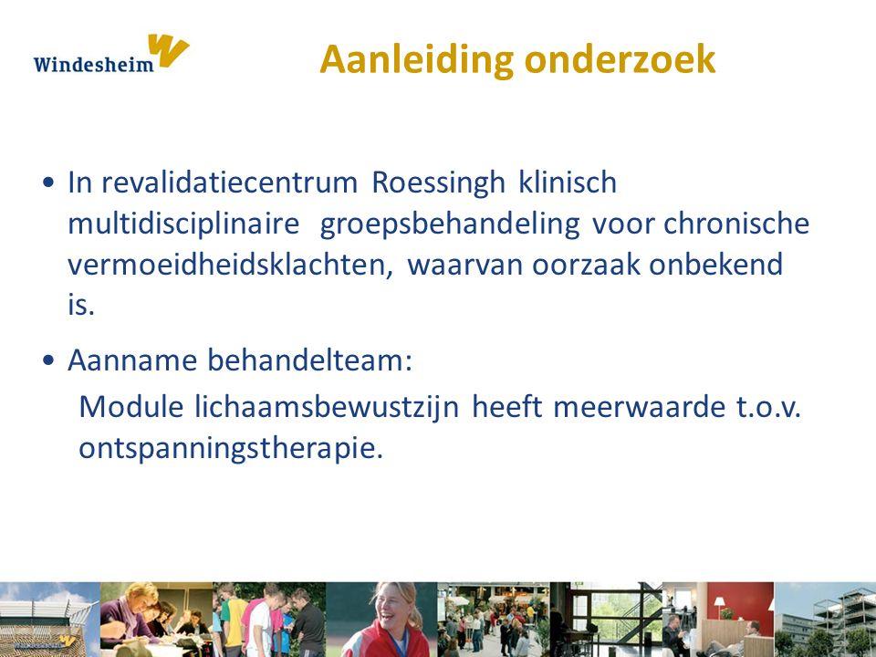 Aanleiding onderzoek In revalidatiecentrum Roessingh klinisch multidisciplinaire groepsbehandeling voor chronische vermoeidheidsklachten, waarvan oorz