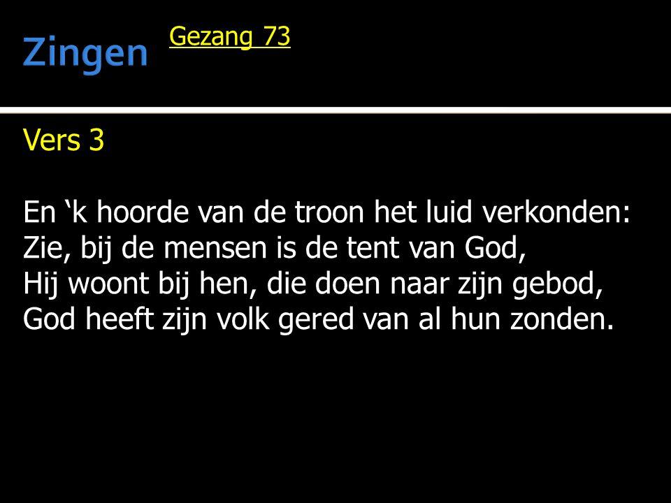 Vers 3 En 'k hoorde van de troon het luid verkonden: Zie, bij de mensen is de tent van God, Hij woont bij hen, die doen naar zijn gebod, God heeft zij