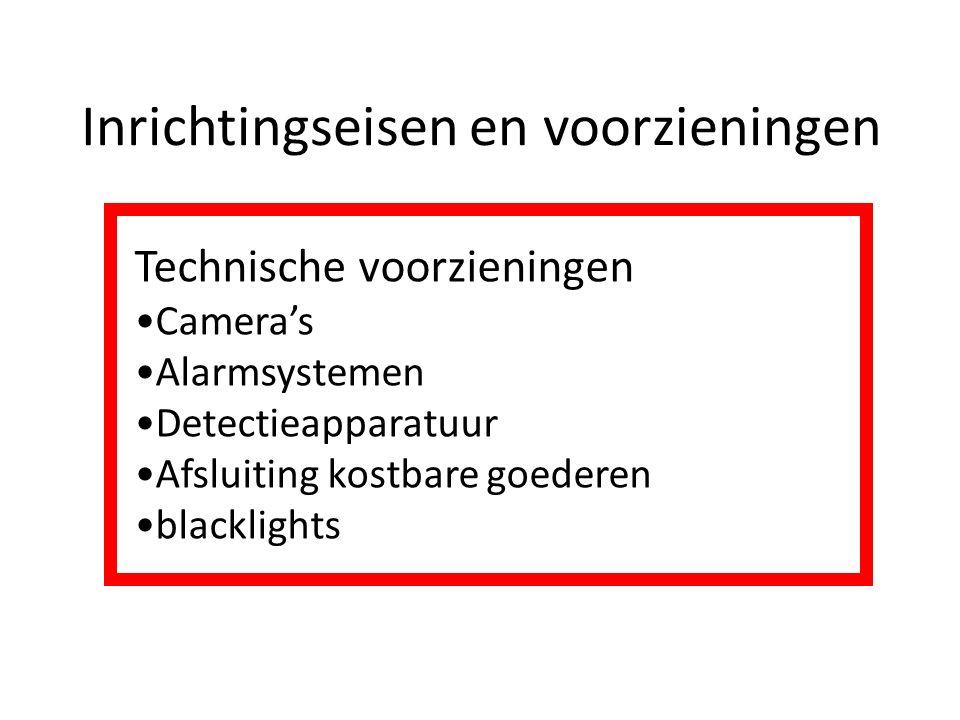 Inrichtingseisen en voorzieningen Technische voorzieningen Camera's Alarmsystemen Detectieapparatuur Afsluiting kostbare goederen blacklights