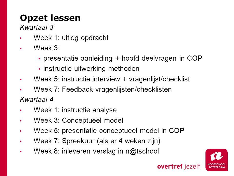 Opzet lessen Kwartaal 3 Week 1: uitleg opdracht Week 3: presentatie aanleiding + hoofd-deelvragen in COP instructie uitwerking methoden Week 5: instru