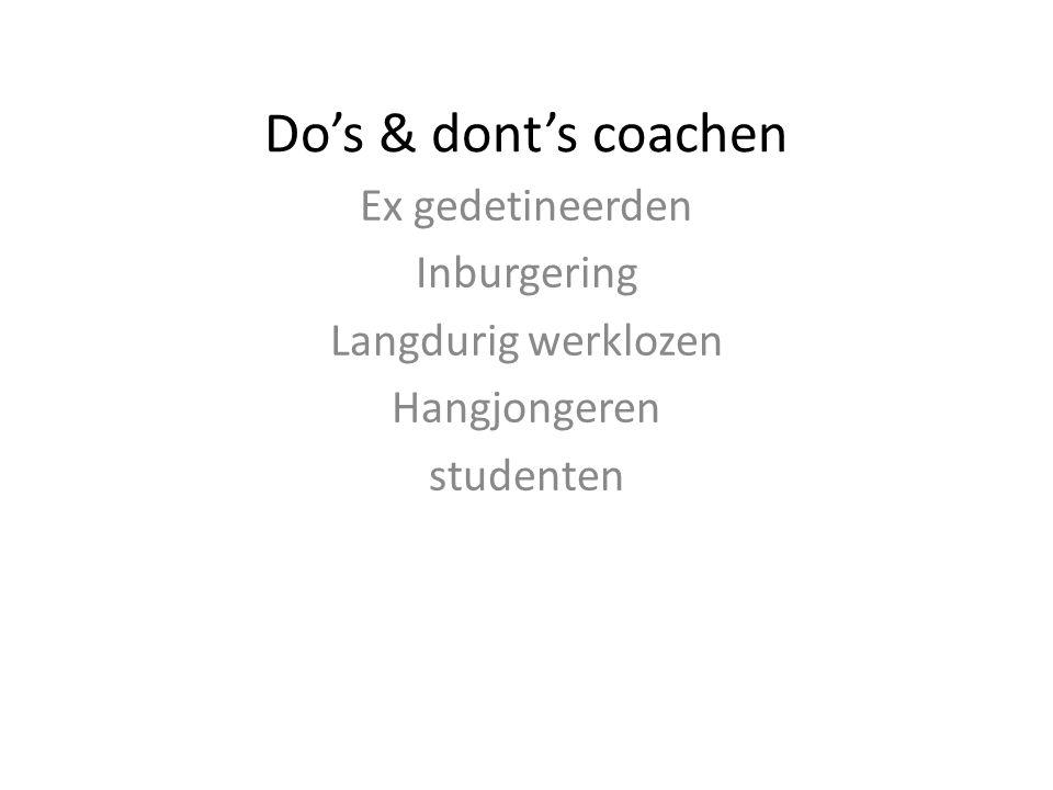 Do's & dont's coachen Ex gedetineerden Inburgering Langdurig werklozen Hangjongeren studenten