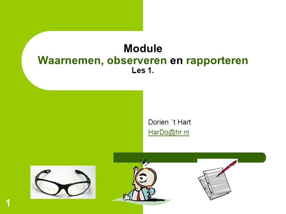 1 Module Waarnemen, observeren en rapporteren Les 1. Dorien `t Hart HarDo@hr.nl