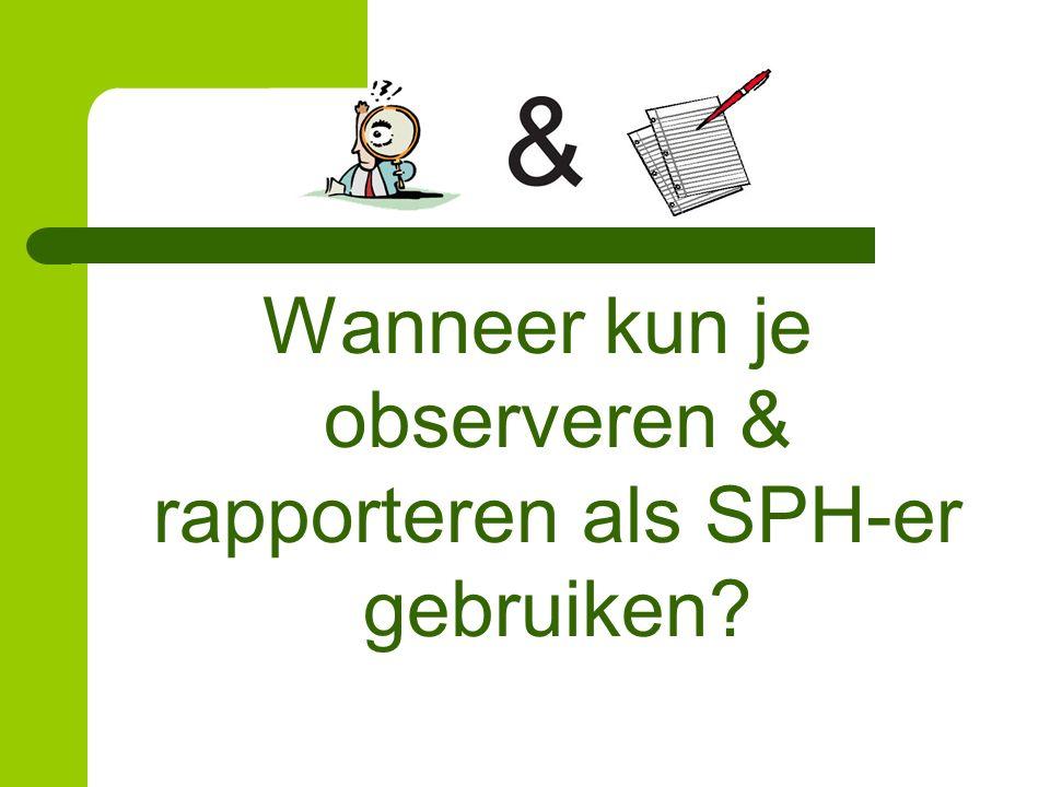 Wanneer kun je observeren & rapporteren als SPH-er gebruiken?