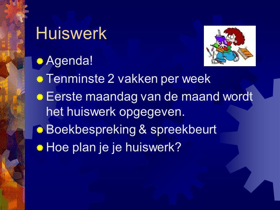 Huiswerk  Agenda!  Tenminste 2 vakken per week  Eerste maandag van de maand wordt het huiswerk opgegeven.  Boekbespreking & spreekbeurt  Hoe plan