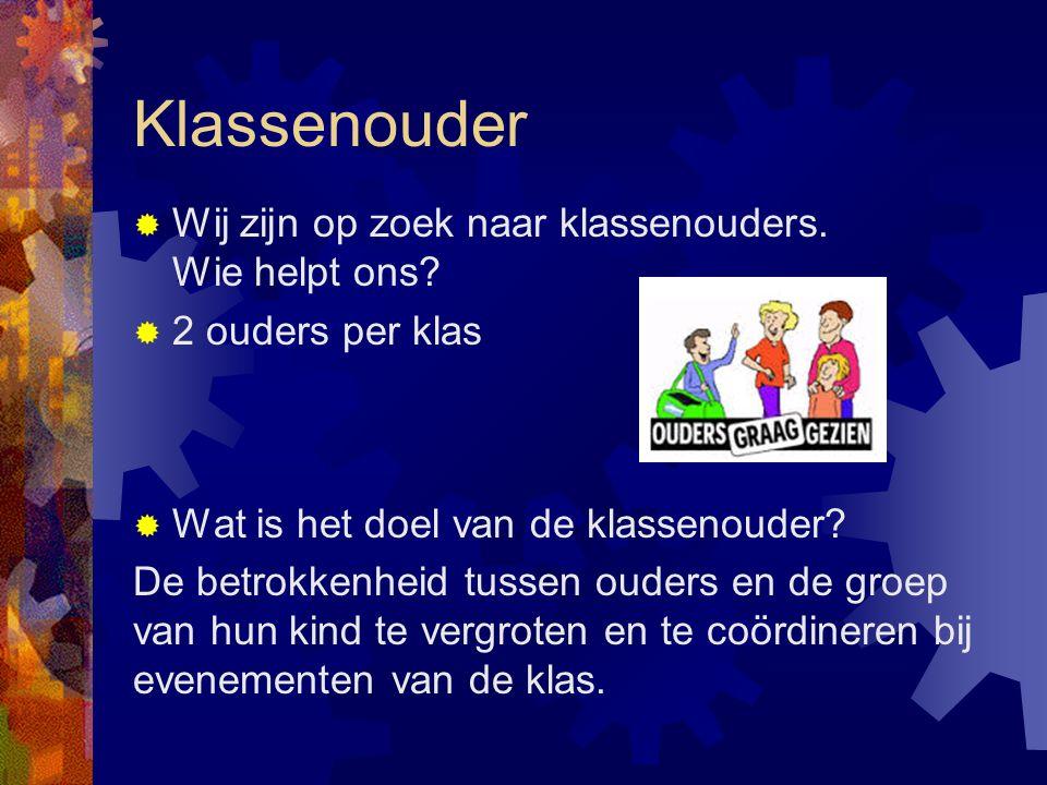 Klassenouder  Wij zijn op zoek naar klassenouders. Wie helpt ons?  2 ouders per klas  Wat is het doel van de klassenouder? De betrokkenheid tussen