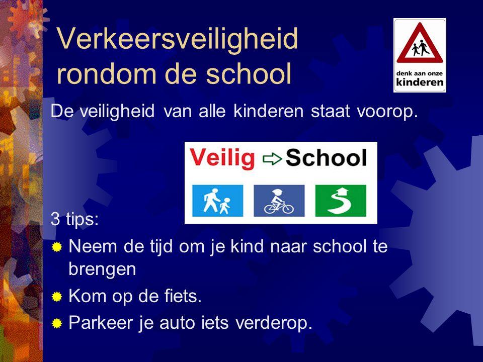 Verkeersveiligheid rondom de school De veiligheid van alle kinderen staat voorop. 3 tips:  Neem de tijd om je kind naar school te brengen  Kom op de