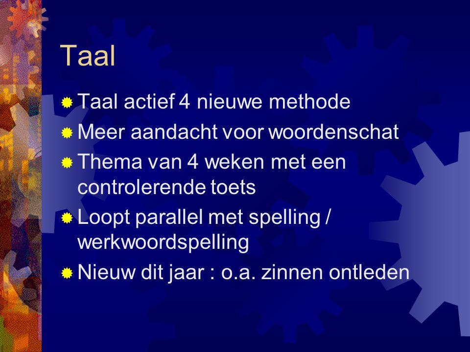 Taal  Taal actief 4 nieuwe methode  Meer aandacht voor woordenschat  Thema van 4 weken met een controlerende toets  Loopt parallel met spelling /