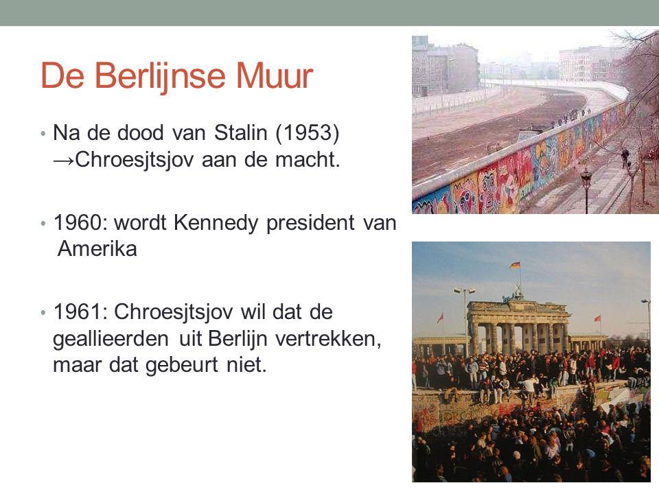 De Berlijnse Muur Na de dood van Stalin (1953) →Chroesjtsjov aan de macht. 1960: wordt Kennedy president van Amerika 1961: Chroesjtsjov wil dat de gea