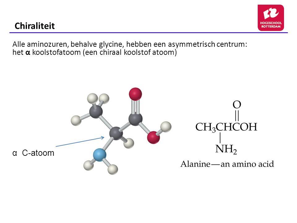 Chiraliteit Alle aminozuren, behalve glycine, hebben een asymmetrisch centrum: het α koolstofatoom (een chiraal koolstof atoom) α C-atoom