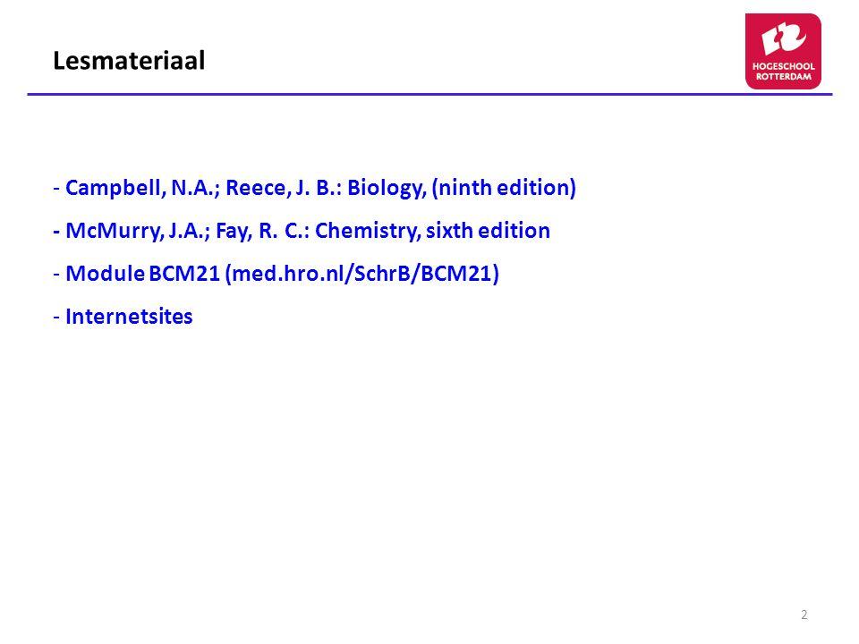 2 Lesmateriaal - Campbell, N.A.; Reece, J. B.: Biology, (ninth edition) - McMurry, J.A.; Fay, R.