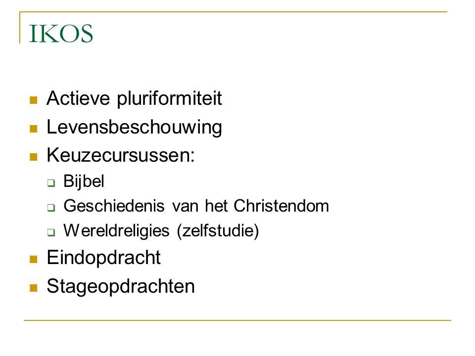 IKOS Actieve pluriformiteit Levensbeschouwing Keuzecursussen:  Bijbel  Geschiedenis van het Christendom  Wereldreligies (zelfstudie) Eindopdracht Stageopdrachten