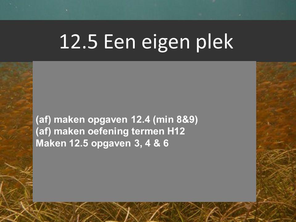 12.5 Een eigen plek (af) maken opgaven 12.4 (min 8&9) (af) maken oefening termen H12 Maken 12.5 opgaven 3, 4 & 6