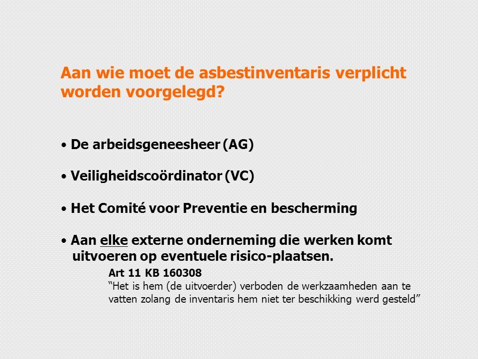 Aan wie moet de asbestinventaris verplicht worden voorgelegd? De arbeidsgeneesheer (AG) Veiligheidscoördinator (VC) Het Comité voor Preventie en besch