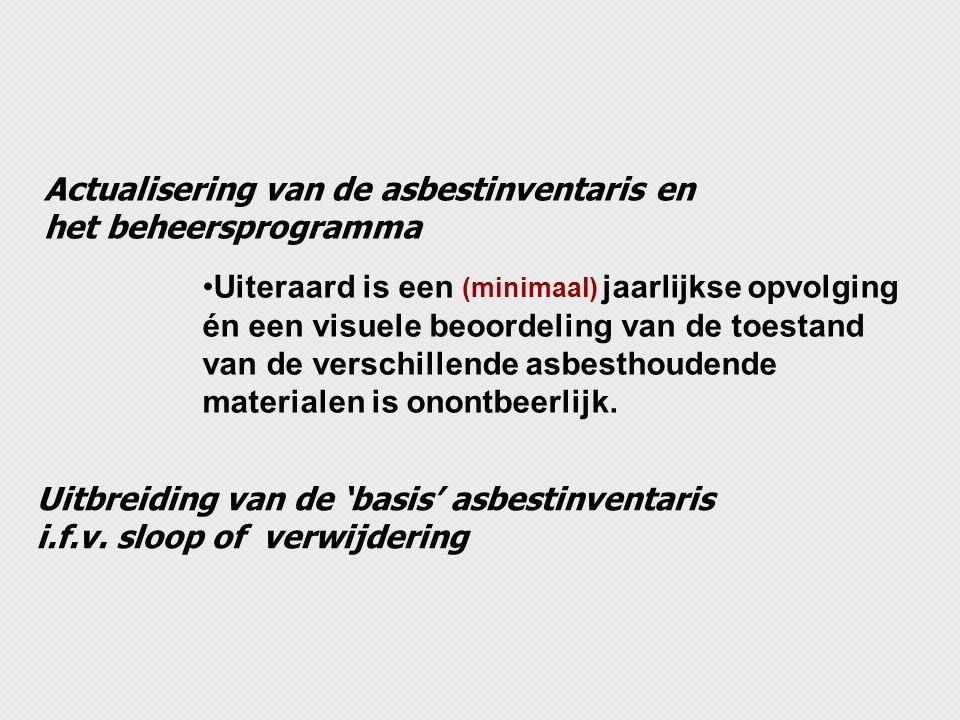 Uiteraard is een (minimaal) jaarlijkse opvolging én een visuele beoordeling van de toestand van de verschillende asbesthoudende materialen is onontbee