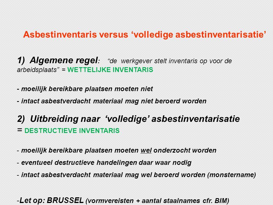 """Asbestinventaris versus 'volledige asbestinventarisatie' 1) Algemene regel : """"de werkgever stelt inventaris op voor de arbeidsplaats"""" = WETTELIJKE INV"""