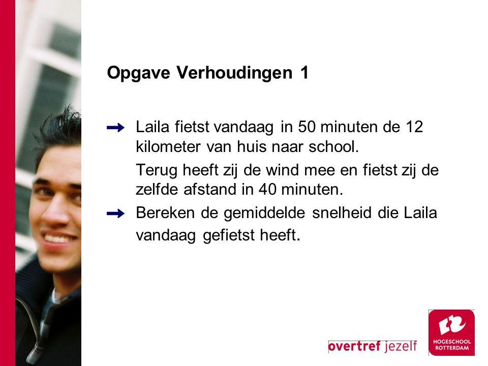 Opgave Verhoudingen 1 Laila fietst vandaag in 50 minuten de 12 kilometer van huis naar school.