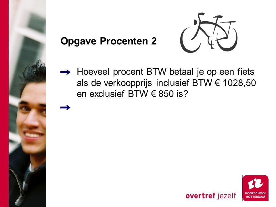 Opgave Procenten 2 Hoeveel procent BTW betaal je op een fiets als de verkoopprijs inclusief BTW € 1028,50 en exclusief BTW € 850 is?