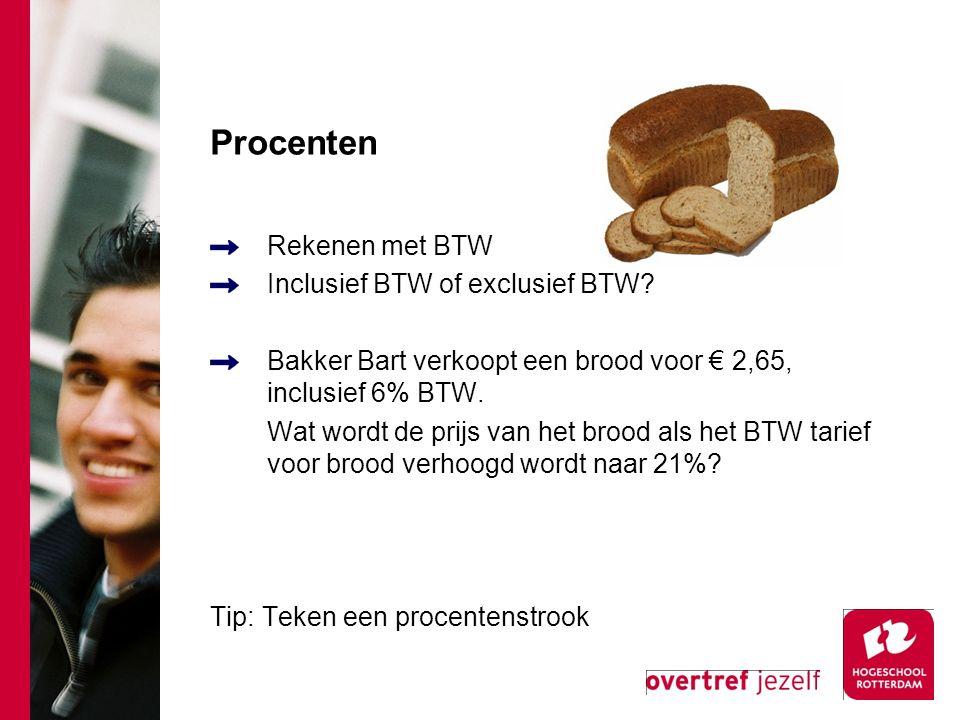 Procenten Rekenen met BTW Inclusief BTW of exclusief BTW? Bakker Bart verkoopt een brood voor € 2,65, inclusief 6% BTW. Wat wordt de prijs van het bro