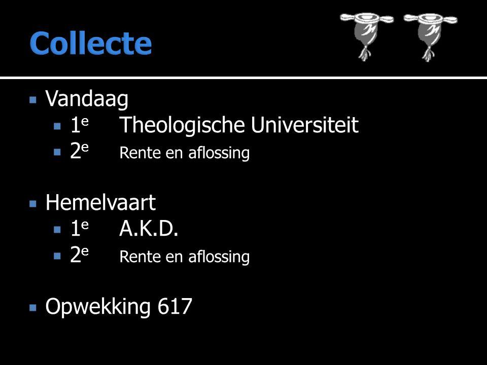  Vandaag  1 e Theologische Universiteit  2 e Rente en aflossing  Hemelvaart  1 e A.K.D.  2 e Rente en aflossing  Opwekking 617