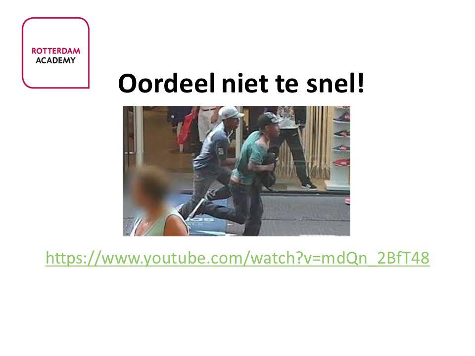 Oordeel niet te snel! https://www.youtube.com/watch?v=mdQn_2BfT48