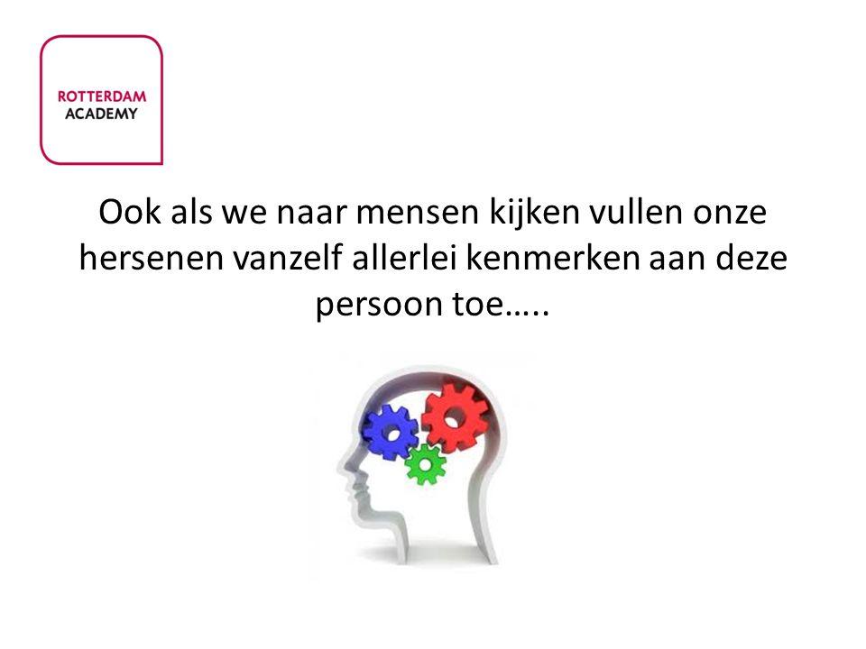 Ook als we naar mensen kijken vullen onze hersenen vanzelf allerlei kenmerken aan deze persoon toe…..