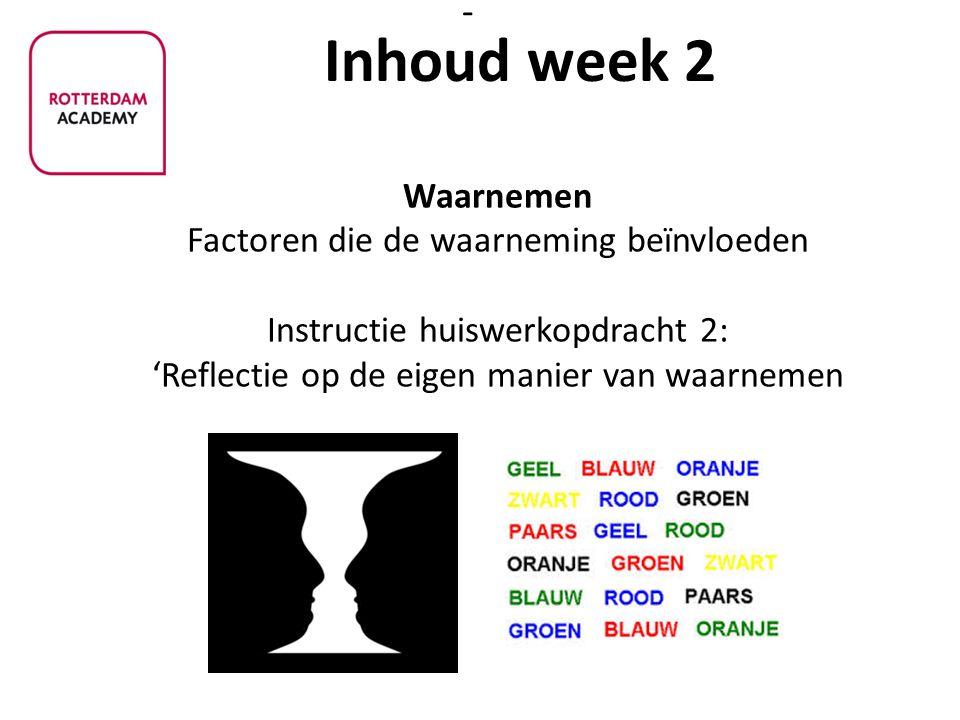 - Waarnemen Factoren die de waarneming beïnvloeden Instructie huiswerkopdracht 2: 'Reflectie op de eigen manier van waarnemen Inhoud week 2