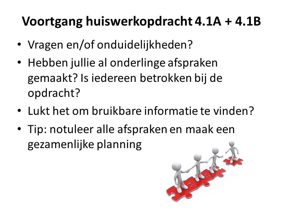 Voortgang huiswerkopdracht 4.1A + 4.1B Vragen en/of onduidelijkheden? Hebben jullie al onderlinge afspraken gemaakt? Is iedereen betrokken bij de opdr
