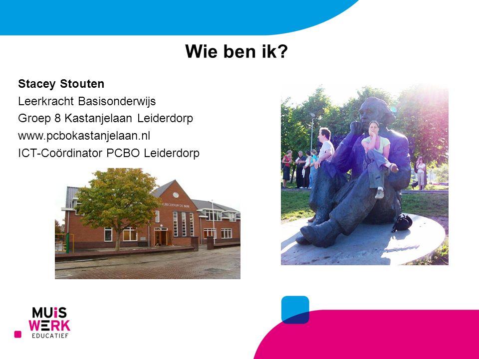 Wie ben ik? Stacey Stouten Leerkracht Basisonderwijs Groep 8 Kastanjelaan Leiderdorp www.pcbokastanjelaan.nl ICT-Coördinator PCBO Leiderdorp