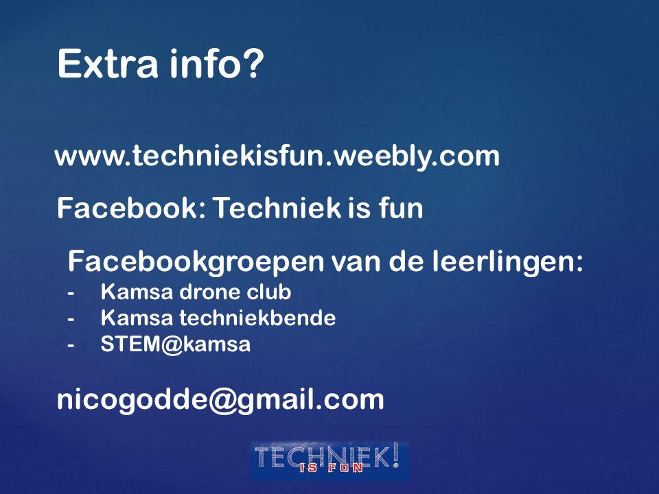 Extra info? www.techniekisfun.weebly.com Facebook: Techniek is fun Facebookgroepen van de leerlingen: -Kamsa drone club -Kamsa techniekbende -STEM@kam