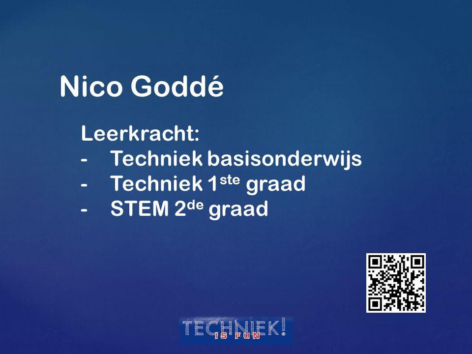 Nico Goddé Leerkracht: -Techniek basisonderwijs -Techniek 1 ste graad -STEM 2 de graad