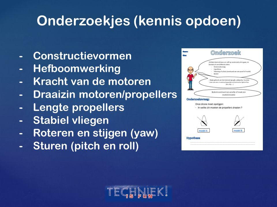 Onderzoekjes (kennis opdoen) -Constructievormen -Hefboomwerking -Kracht van de motoren -Draaizin motoren/propellers -Lengte propellers -Stabiel vliege