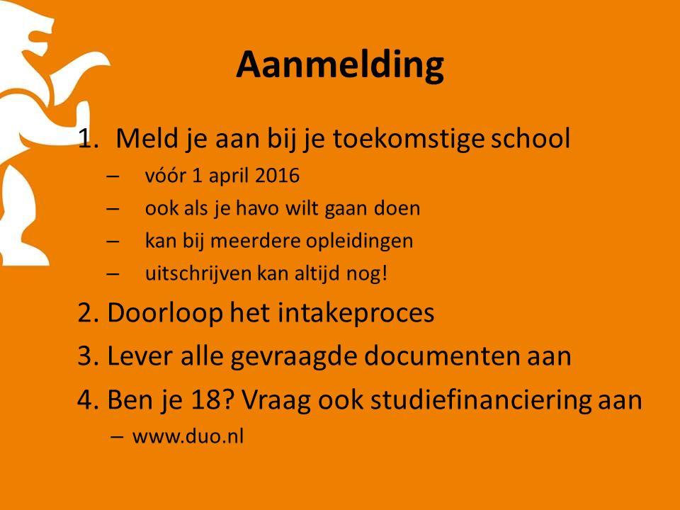 Aanmelding 1.Meld je aan bij je toekomstige school – vóór 1 april 2016 – ook als je havo wilt gaan doen – kan bij meerdere opleidingen – uitschrijven kan altijd nog.