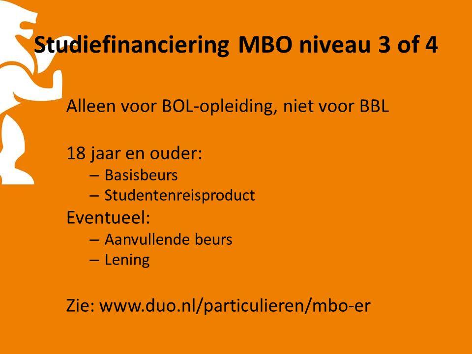Studiefinanciering MBO niveau 3 of 4 Alleen voor BOL-opleiding, niet voor BBL 18 jaar en ouder: – Basisbeurs – Studentenreisproduct Eventueel: – Aanvullende beurs – Lening Zie: www.duo.nl/particulieren/mbo-er