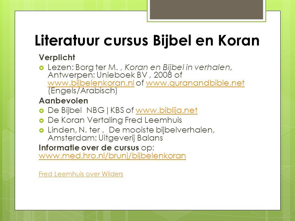 Literatuur cursus Bijbel en Koran Verplicht  Lezen: Borg ter M., Koran en Bijbel in verhalen, Antwerpen: Unieboek BV, 2008 of www.bijbelenkoran.nl of