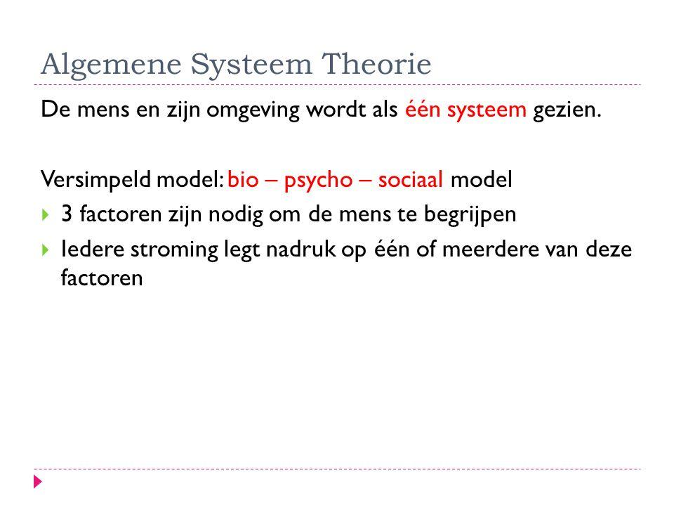 Algemene Systeem Theorie De mens en zijn omgeving wordt als één systeem gezien. Versimpeld model: bio – psycho – sociaal model  3 factoren zijn nodig